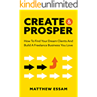 Create And Prosper: How To Find Your Dream Clients And Build A Freelance Business You Love book cover