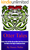 Otter Tales: Stories of the Land Otter Man and Other Spirit Stories based on the Folklore of the Tlingit of Southeastern Alaska