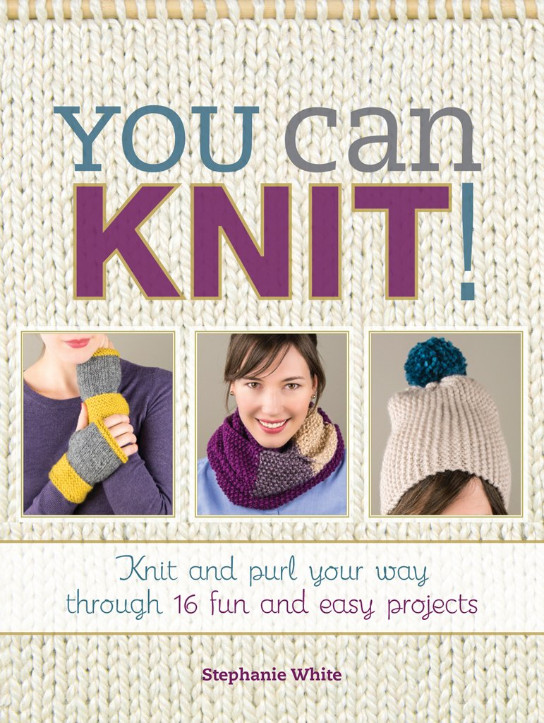 Download You Can Knit!: Knit and Purl Your Way Through 12 Fun and Easy Projects ebook