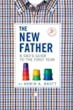 The New Father: A Dad's Guide to the First Year (Third Edition) (New Father Series)