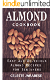 Almond Cookbook: Easy and Delicious Almond Recipes for Beginners: Almond Recipe Book, Best Almond Recipes, Healthy Almond Recipes (Almond Recipes, Almond ... Milk, Almond Butter) (English Edition)