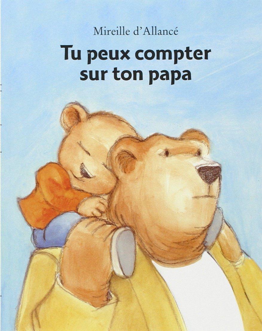 Tu peux compter sur ton papa Poche – 29 mai 2008 Mireille d' Allancé L'Ecole des Loisirs 2211090907 Livres 3 ans et +
