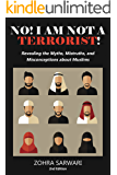No! I Am Not A Terrorist! : Revealing the Myths, Mistruths, and Misconceptions about Muslims