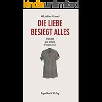 Die Liebe besiegt alles: Bericht aus einem Frauen-KZ
