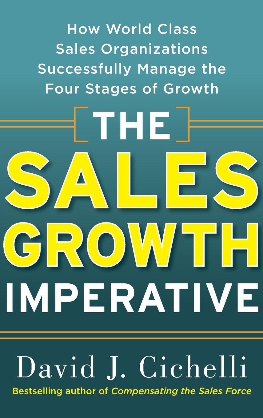 The Sales Growth Imperative: How World Class Sales Organizations  Successfully Manage the Four Stages of Growth: David J. Cichelli:  9780071739030: ...
