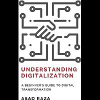 Understanding Digitalization: A Beginner's Guide To Digital Transformation (English Edition)