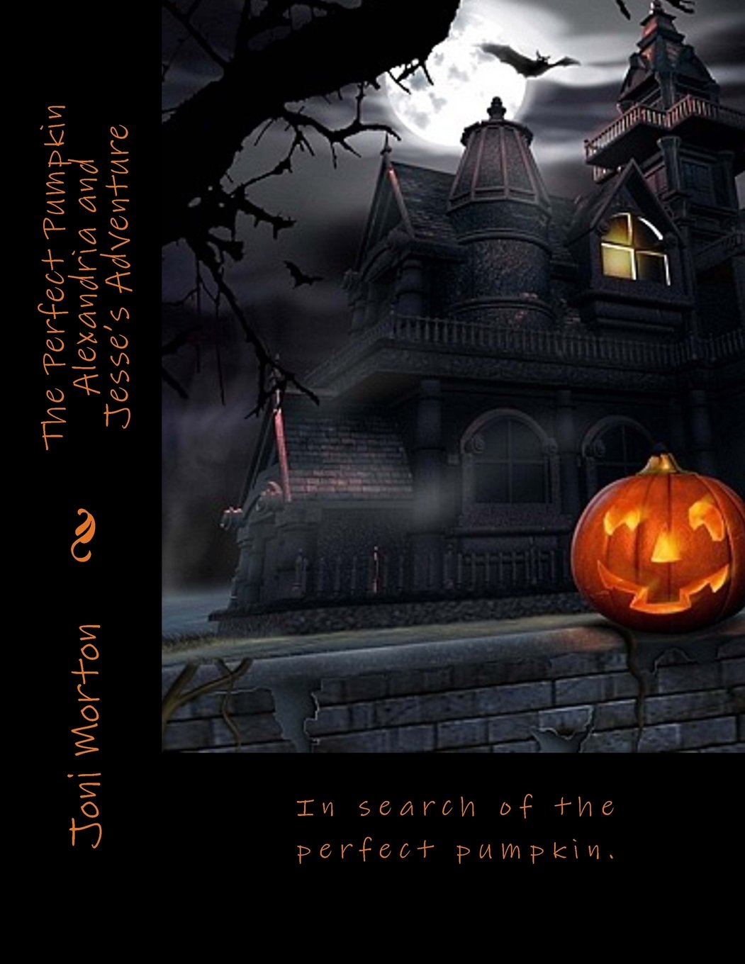 The Perfect Pumpkin Alexandria and Jesse's Adventure Happy Halloween!: In search of the perfect pumpkin. ebook