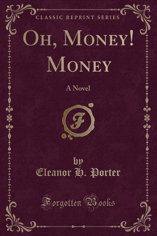 Read Online Oh, Money! Money: A Novel (Classic Reprint) PDF