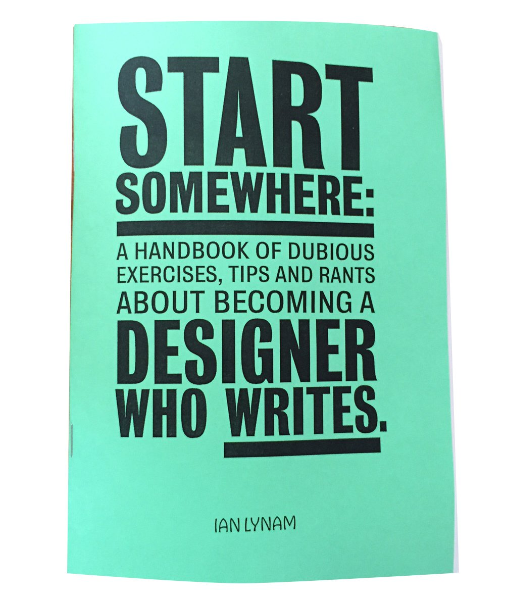 Start Somewhere: A Handbook Of Dubious Exercises, Tips And Rants ...