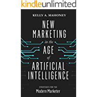 New Marketing in the Age of Artificial Intelligence: Strategies For The Modern Marketer (English Edition)