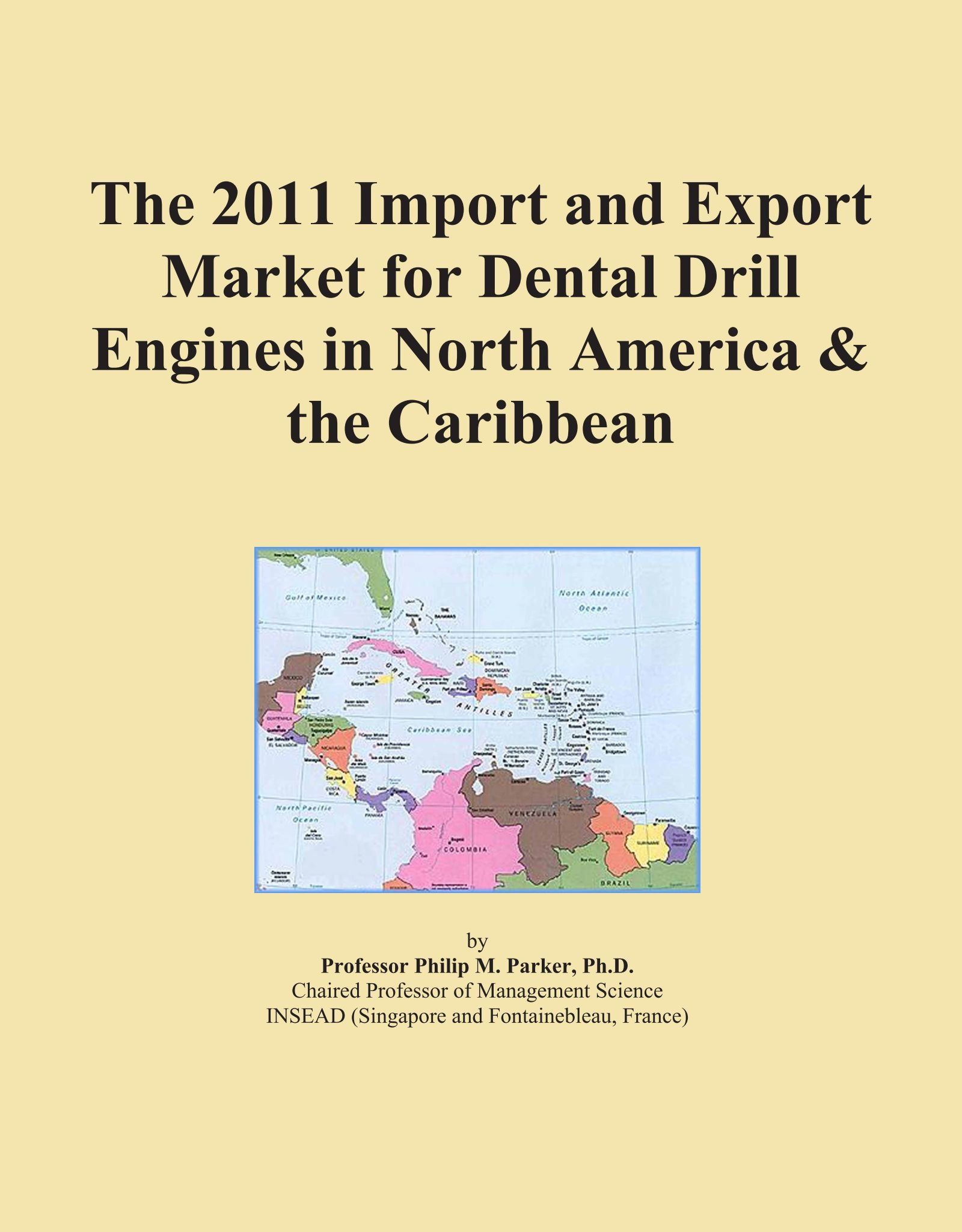 The 2011 Import and Export Market for Dental Drill Engines in North America & the Caribbean