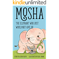 Mosha the Elephant Who Just Would Not Give Up (Elephants of Thailand Book 2)