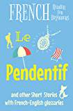 French Reader for Beginners - Le Pendentif: and other Short Stories with French-English Glossaries (Easy French Reader Series for Beginners t. 1) (French Edition)