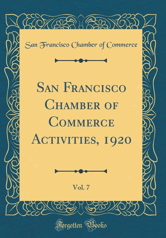 Download San Francisco Chamber of Commerce Activities, 1920, Vol. 7 (Classic Reprint) pdf