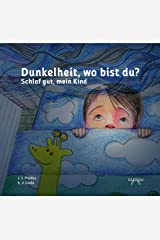 Dunkelheit, wo bist du?: Schlaf gut, mein Kind: Angst im Dunkeln | Kinder schlafen lernen | Kinder Buch (Angstvertreibergeschichten:  Angst vor der Dunkelheit 1) (German Edition) Kindle Edition