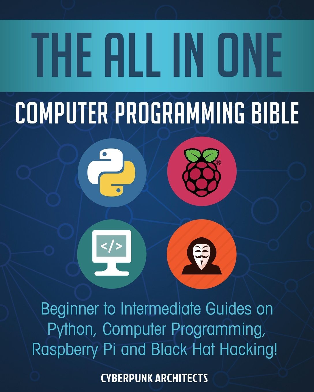 The All In One Computer Programming Bible: Beginner to Intermediate Guides  on Python, Computer Programming, Raspberry Pi and Black Hat Hacking!: