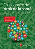 Dictionnaire de droit de la santé: Secteurs sanitaire, médico-social et social