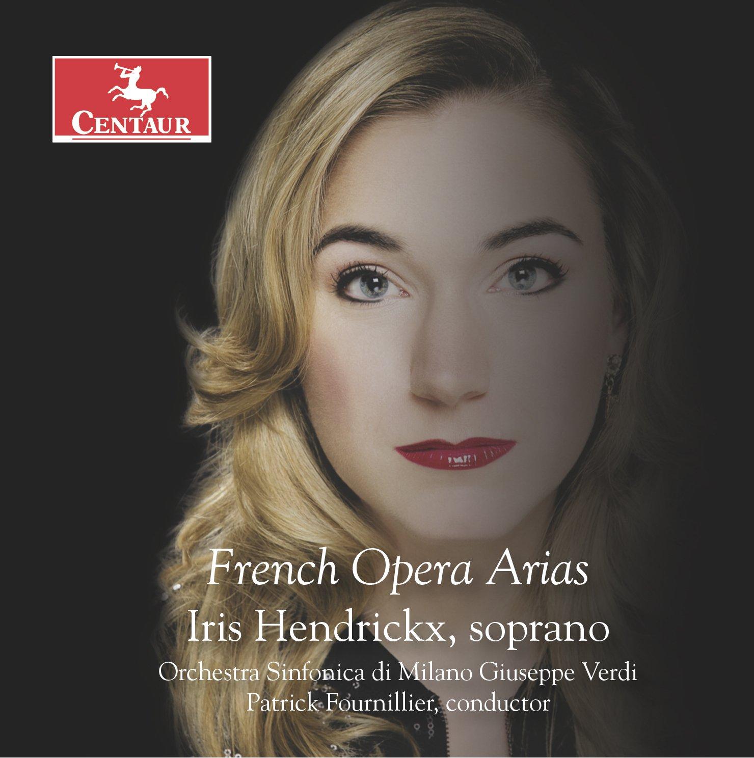 Iris Hendrickx: French Opera Arias by Centaur