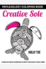 Creative Sole: A Chinese Reflexology Coloring Book for Adults to Relax and Get Your Qi Flowing: 1 Pasta blanda