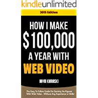 How I Make $100,000 a Year Using Web Video (English Edition)