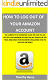 How to Log out Of Your Amazon Account: The Complete No Nonsense Guide on How to Log out of your Amazon Account on all Devices in Less than 30seconds for Beginners (Including how to Log out on Roku)