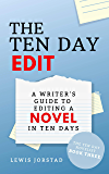 The Ten Day Edit: A Writer's Guide to Editing a Novel in Ten Days (The Ten Day Novelist Book 3)