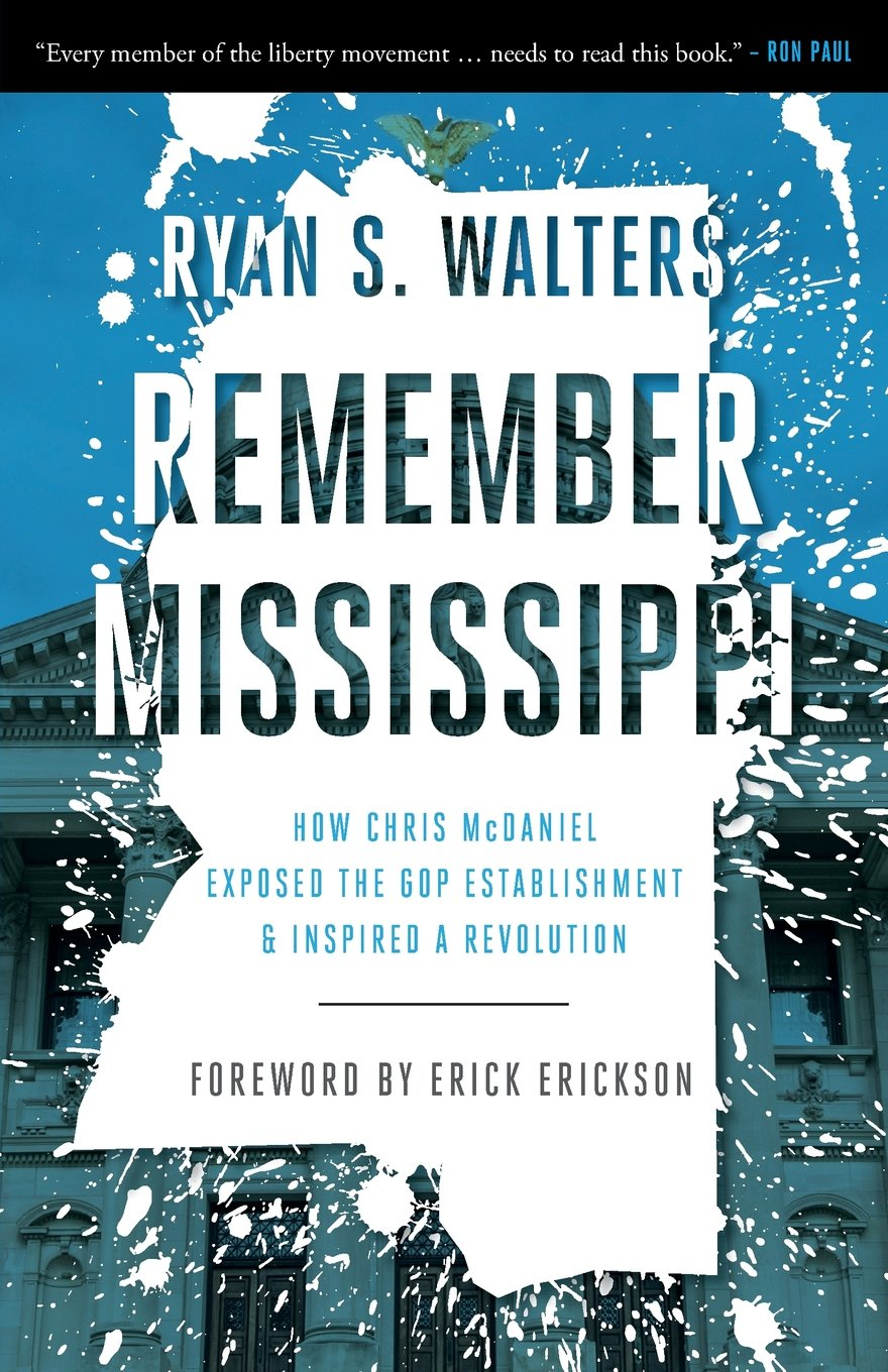 Download Remember Mississippi: How Chris McDaniel Exposed the GOP Establishment and Inspired a Revolution ebook