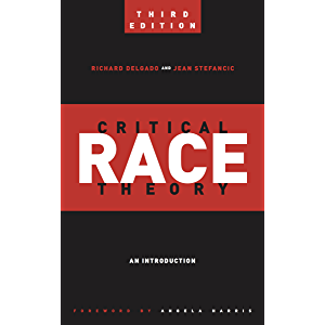 Critical Race Theory (Third Edition): An Introduction (Critical America Book 20)