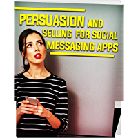 Persuasion And Selling For Social Messaging Apps (English Edition)