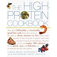 High-protein Cookbook: More Than 150 Healthy and Irresistibly Good Low-Carb Dishes That Can Be on the Table in Thirty…