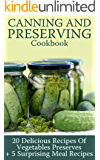 Canning and Preserving Cookbook: 20 Delicious Recipes Of Vegetables Preserves + 5 Surprising Meal Recipes : (Confiture Pot, Preserving Italy)