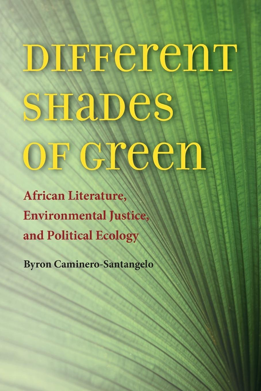 Download Different Shades of Green: African Literature, Environmental Justice, and Political Ecology (Under the Sign of Nature) pdf