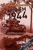 Arnhem 1944: An Epic Battle Revisited: Vol. 1: Tanks and Paratroopers