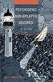 Psychogenic Non-epileptic Seizures: A Guide