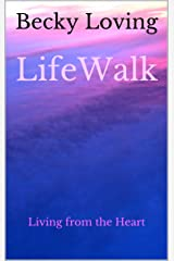 LifeWalk: Living from the Heart Kindle Edition