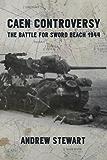 Caen Controversy: The Battle for Sword Beach 1944