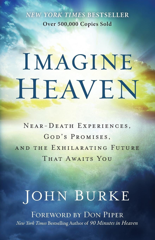 Amazon.com: Imagine Heaven: Near-Death Experiences, God's Promises, and the  Exhilarating Future That Awaits You (9780801015267): John Burke, ...