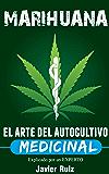 Marihuana - El arte del Autocultivo Medicinal: Plantacion de marihuana y Cultivo Indoor