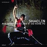 Shaolin : Aux sources du zen et du kung-fu