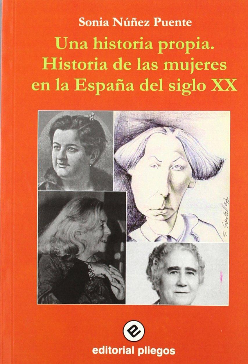 Una historia propia: historia de las mujeres en la España del siglo XX: Amazon.es: Nuñez Puente, Sonia: Libros