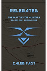 The Battle for Allegra: Relegated (The Battle for Allegra - An Alien Invasion Novella Book 4) Kindle Edition