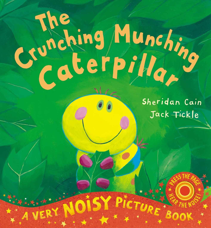 The Crunching Munching Caterpillar Noisy Book: Amazon.co.uk: Sheridan Cain,  Jack Tickle: 8601405482426: Books