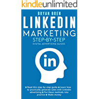 LinkedIn Marketing Step-By-Step: The Guide To LinkedIn Advertising That Will Teach You How To Sell Anything Through LinkedIn - Learn How To Develop A Strategy And Grow Your Business (English Edition)