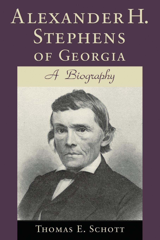 Alexander H. Stephens of Georgia: A Biography