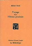 Voyage dans l'Orient prochain (L'Ecrivain Voyageur)