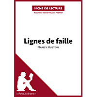 Lignes de faille de Nancy Huston (Fiche de lecture): Résumé complet et analyse détaillée de l'oeuvre (LEPETITLITTERAIRE…