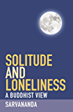 Solitude and Loneliness: A Buddhist View