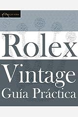 Guía Práctica del Rolex Vintage: Un manual de supervivencia para la aventura del Rolex vintage (Classic) (Spanish Edition) Paperback