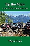Up the Main (Coastal British Columbia Stories Book 2)