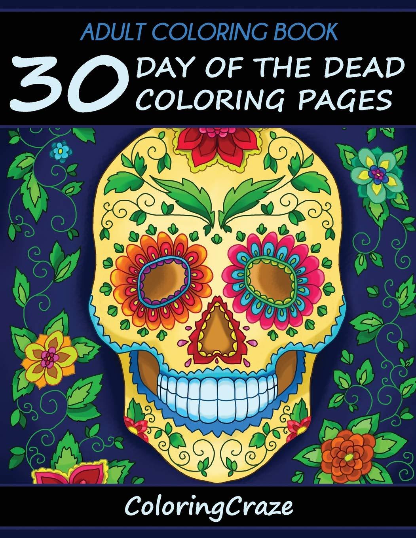 - Adult Coloring Book: 30 Day Of The Dead Coloring Pages, Día De Los
